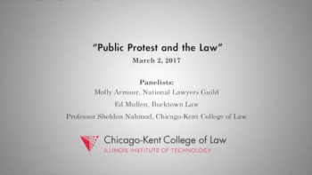 """Public Protest and the Law"" Panel Discussion - Chicago-Kent College of Law"
